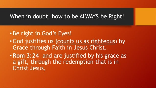 GRACE • Grace is the unmerited Favor of God. • Gods • Riches • At • Christ • Expense • We are made righteous (justified) a...