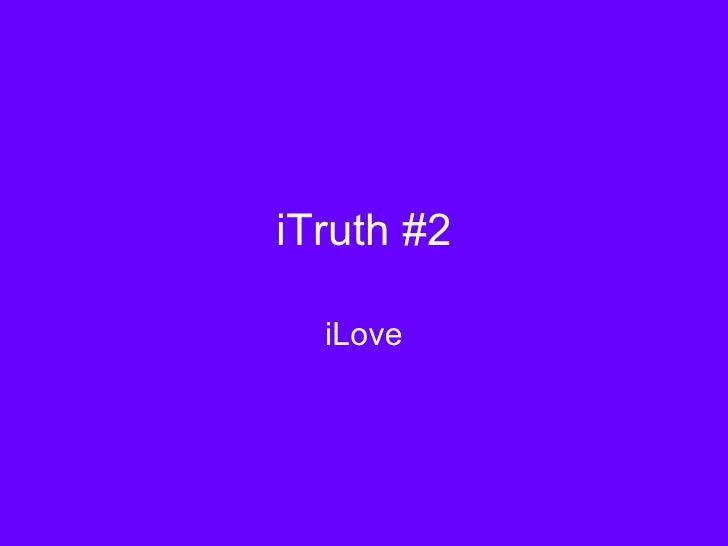 iTruth #2 iLove