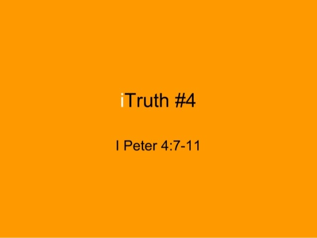 Truth #4  I Peter 4:7-11
