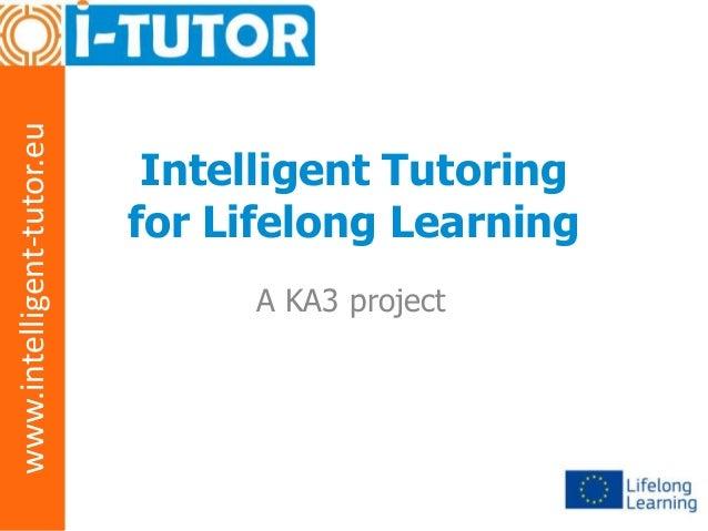 www.intelligent-tutor.eu  Intelligent Tutoring for Lifelong Learning A KA3 project