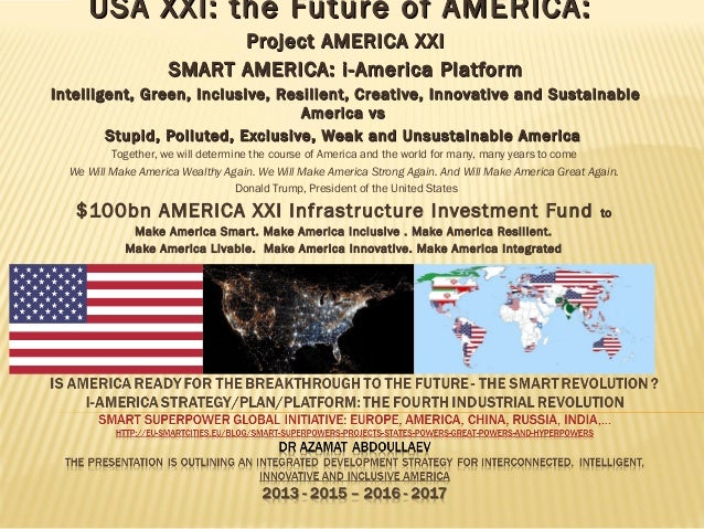 USA XXI: the Future of AMERICA:USA XXI: the Future of AMERICA: Project AMERICA XXIProject AMERICA XXI SMART AMERICA: i-Ame...