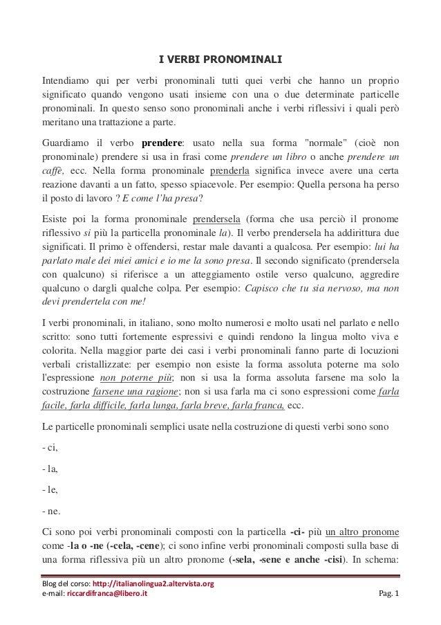Blog del corso: http://italianolingua2.altervista.org e-mail: riccardifranca@libero.it Pag. 1 I VERBI PRONOMINALI Intendia...