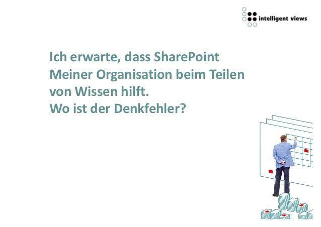 Ich erwarte, dass SharePointMeiner Organisation beim Teilenvon Wissen hilft.Wo ist der Denkfehler?