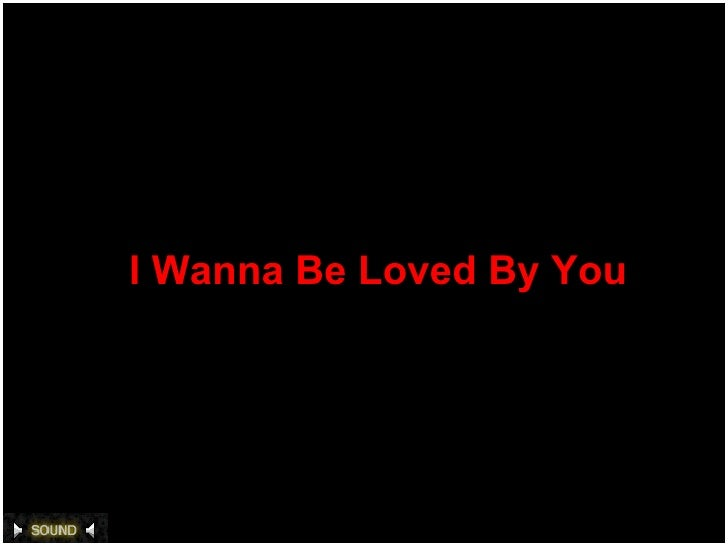 I Wanna Be Loved By You