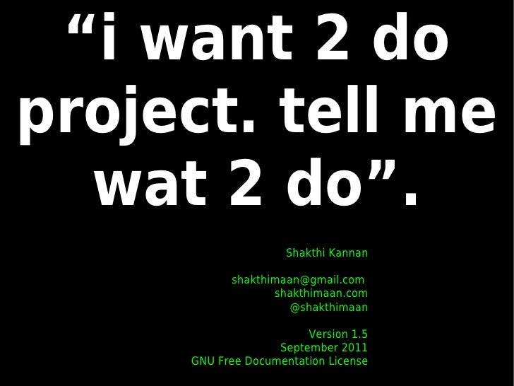 """i want 2 doproject. tell me  wat 2 do"".                     Shakthi Kannan           shakthimaan@gmail.com               ..."