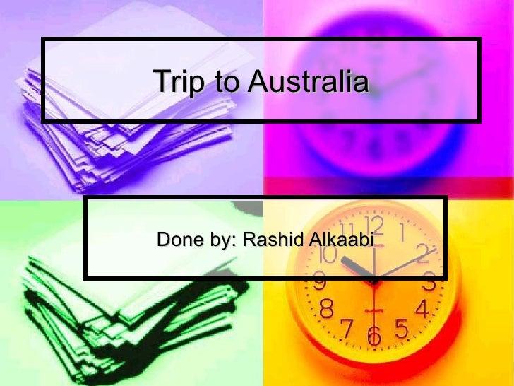 Trip to Australia Done by: Rashid Alkaabi