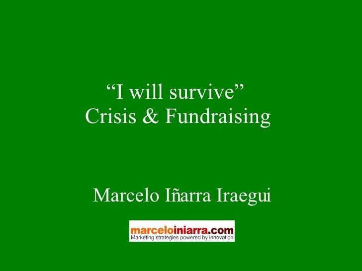 """ I will survive""   Crisis & Fundraising  Marcelo Iñarra Iraegui"