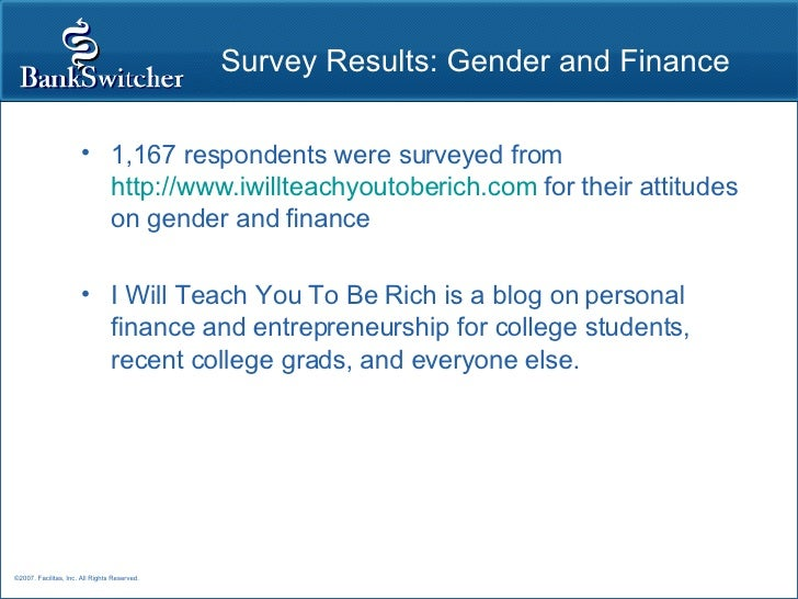 Survey Results: Gender and Finance <ul><li>1,167 respondents were surveyed from  http://www.iwillteachyoutoberich.com  for...