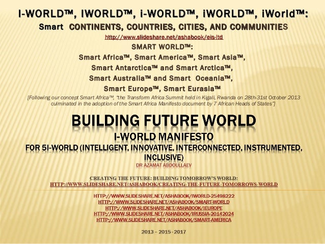 BUILDING FUTURE WORLD I-WORLD MANIFESTO FOR 5I-WORLD (INTELLIGENT, INNOVATIVE, INTERCONNECTED, INSTRUMENTED, INCLUSIVE) DR...