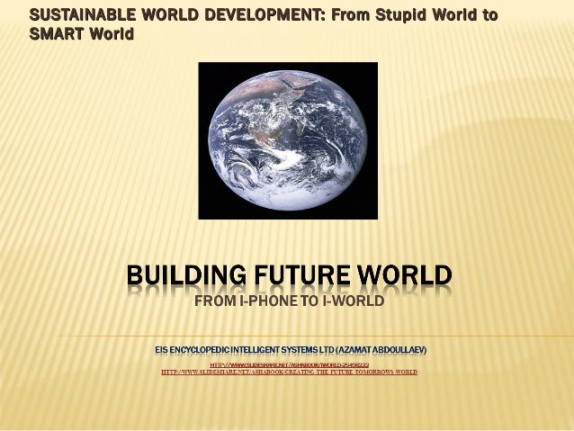 SUSTAINABLE WORLD DEVELOPMENT: From Stupid World toSUSTAINABLE WORLD DEVELOPMENT: From Stupid World to SMART WorldSMART Wo...