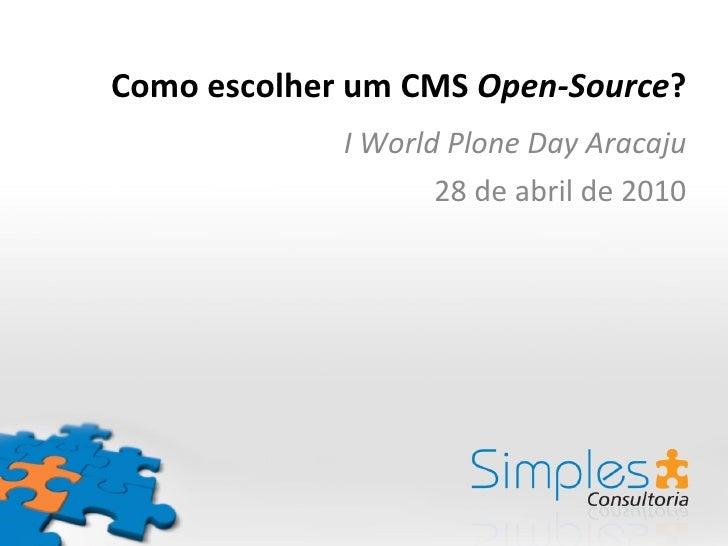 Como escolher um CMS  Open-Source ? I World Plone Day Aracaju 28 de abril de 2010