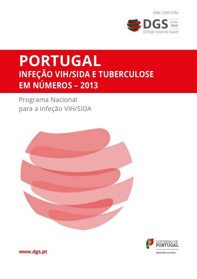 Portugal  Infeção VIH/SIDA e Tuberculose  em números – 2013  Programa Nacional  para a Infeção VIH/SIDA  www.dgs.pt  ISSN:...