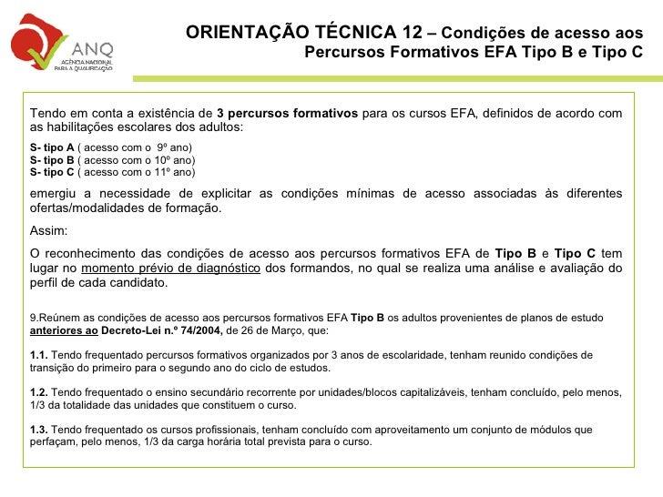 <ul><li>Tendo em conta a existência de  3 percursos formativos  para os cursos EFA, definidos de acordo com as habilitaçõe...