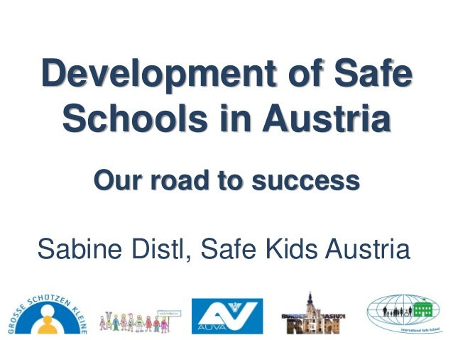 Development of Safe Schools in Austria Sabine Distl, Safe Kids Austria Our road to success