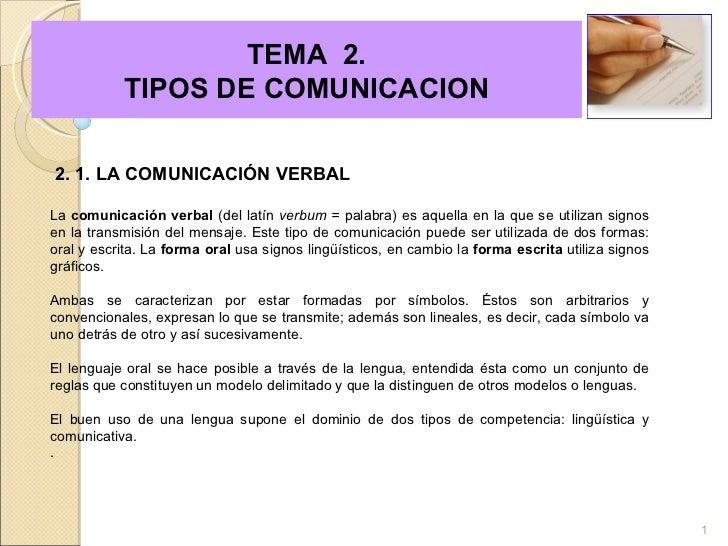 TEMA  2.  TIPOS DE COMUNICACION 2. 1. LA COMUNICACIÓN VERBAL  La  comunicación verbal  (del latín  verbum =  palabra) e...