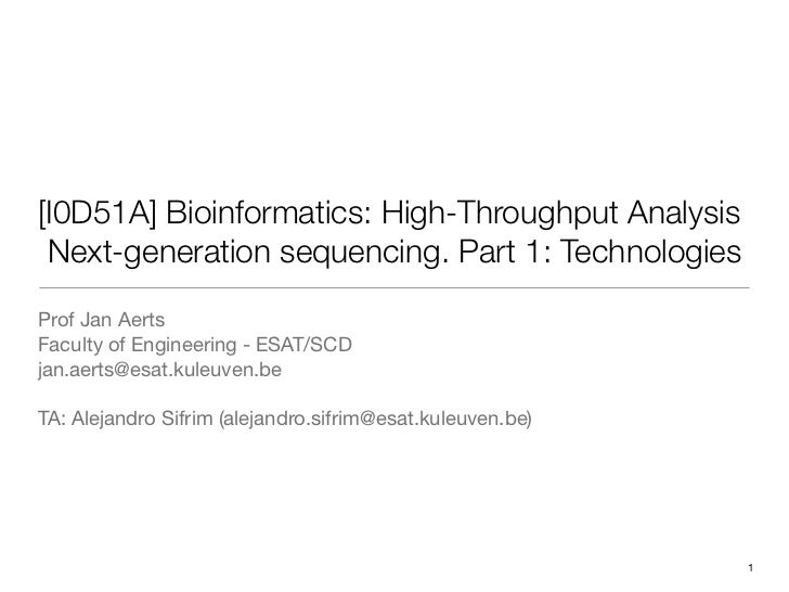 [I0D51A] Bioinformatics: High-Throughput Analysis Next-generation sequencing. Part 1: TechnologiesProf Jan AertsFaculty of...