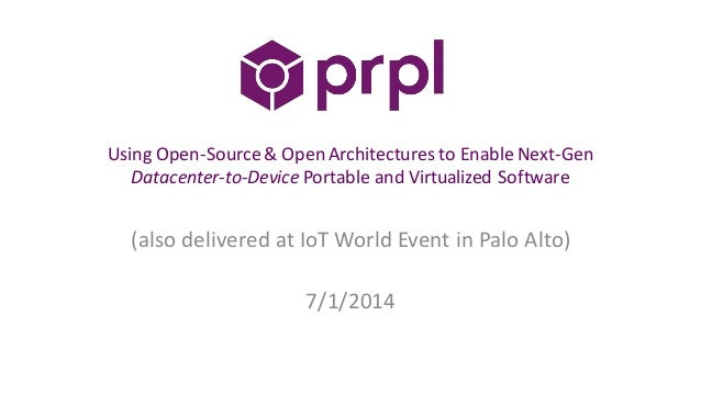 Using Open-Source& Open Architectures to Enable Next-Gen Datacenter-to-Device Portable and Virtualized Software (also deli...
