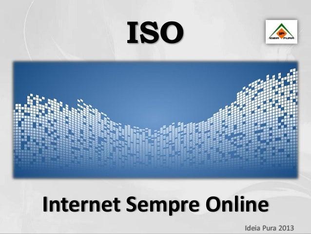 ISOInternet Sempre Online                   Ideia Pura 2013
