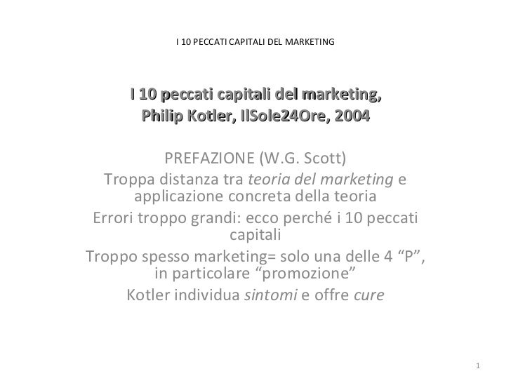 I 10 PECCATI CAPITALI DEL MARKETING I 10 peccati capitali del marketing, Philip Kotler, IlSole24Ore, 2004 PREFAZIONE (W.G....