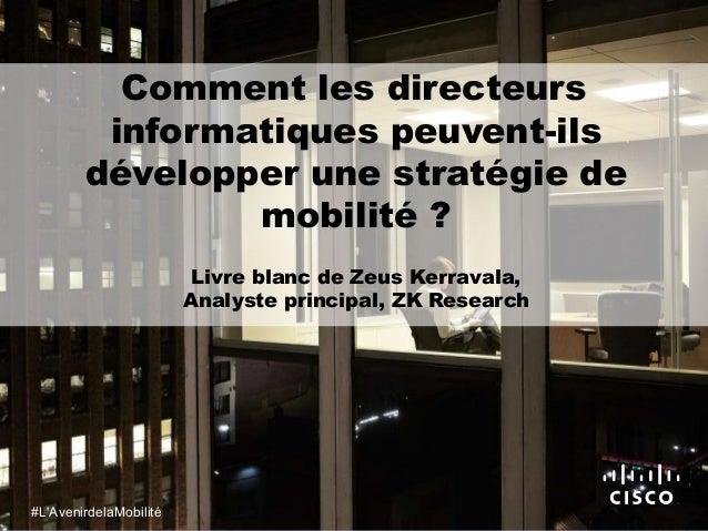 Comment les directeurs informatiques peuvent-ils développer une stratégie de mobilité ? Livre blanc de Zeus Kerravala, Ana...