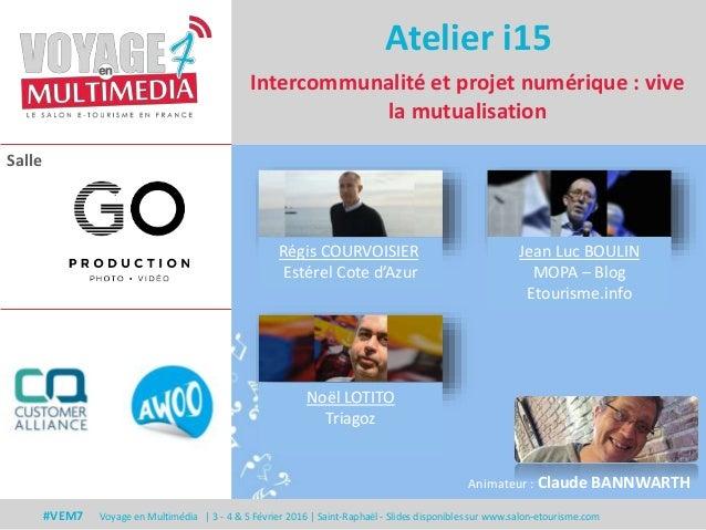 Salle #VEM7 Voyage en Multimédia | 3 - 4 & 5 Février 2016 | Saint-Raphaël - Slides disponibles sur www.salon-etourisme.com...