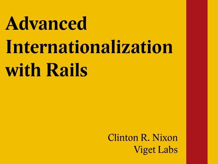 Advanced Internationalization with Rails               Clinton R. Nixon                   Viget Labs