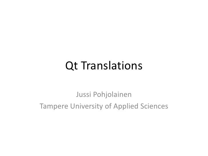 Qt Translations<br />Jussi Pohjolainen<br />Tampere University of Applied Sciences<br />