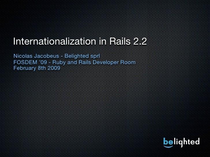 Internationalization in Rails 2.2 Nicolas Jacobeus - Belighted sprl FOSDEM '09 - Ruby and Rails Developer Room February 8t...