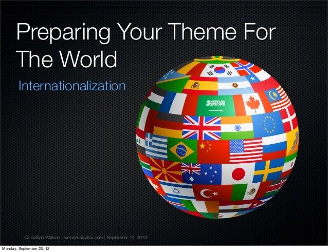 @LisaSabinWilson - webdevstudios.com | September 19, 2013 Preparing Your Theme For The World Internationalization Monday, ...
