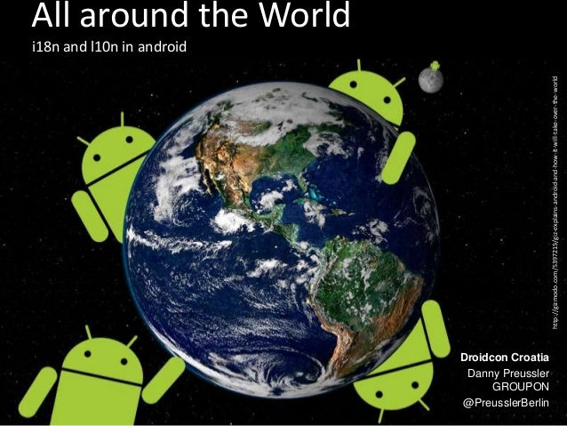 Droidcon Croatia Danny Preussler GROUPON @PreusslerBerlin All around the World i18n and l10n in android http://gizmodo.com...