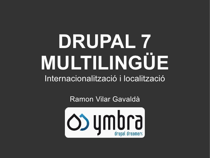 DRUPAL 7MULTILINGÜEInternacionalització i localització       Ramon Vilar Gavaldà