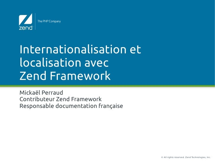 Internationalisation etlocalisation avecZend FrameworkMickaël PerraudContributeur Zend FrameworkResponsable documentation ...