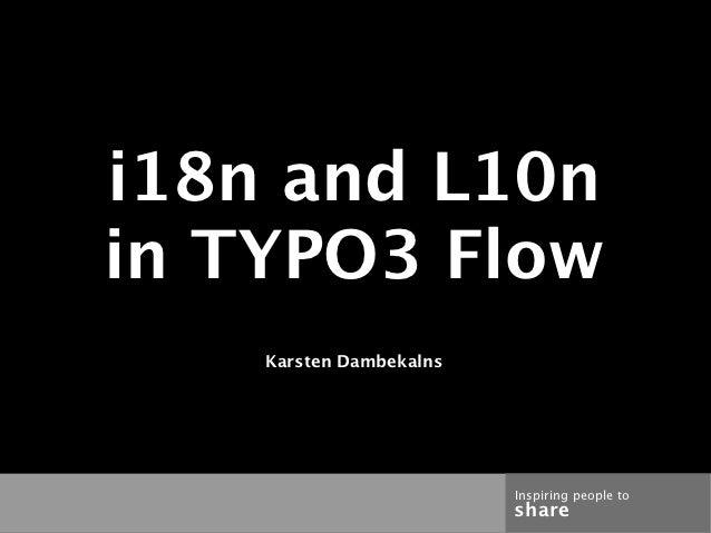 i18n and L10nin TYPO3 Flow    Karsten Dambekalns                         Inspiring people to                         share