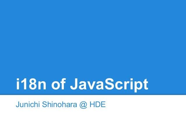 i18n of JavaScript Junichi Shinohara @ HDE