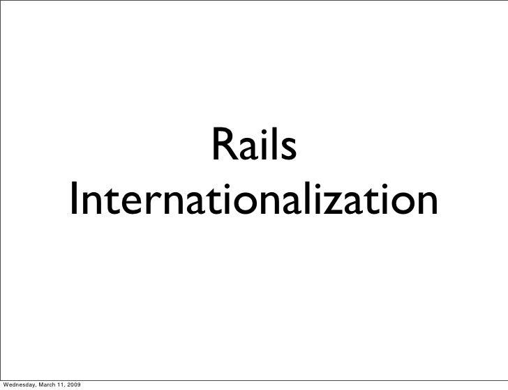 Rails                      Internationalization   Wednesday, March 11, 2009