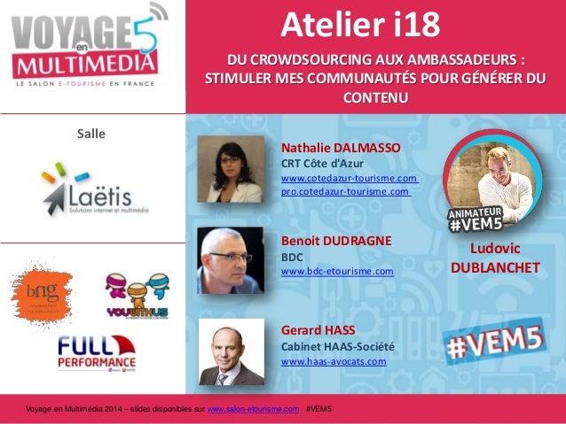 Atelier i18 DU CROWDSOURCING AUX AMBASSADEURS : STIMULER MES COMMUNAUTÉS POUR GÉNÉRER DU CONTENU Salle  Nathalie DALMASSO ...