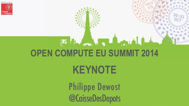 OPEN COMPUTE EU SUMMIT 2014  KEYNOTE  Philippe Dewost  @CaisseDesDepots  10/31/14 — OCP Europe Keynote — @pdewost