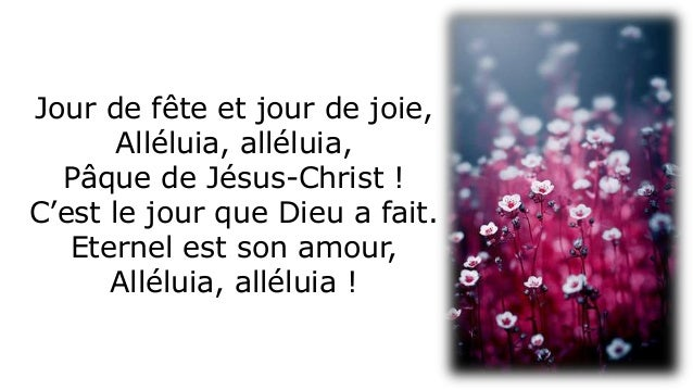 Jour de fête et jour de joie, Alléluia, alléluia, Pâque de Jésus-Christ ! C'est le jour que Dieu a fait. Eternel est son a...