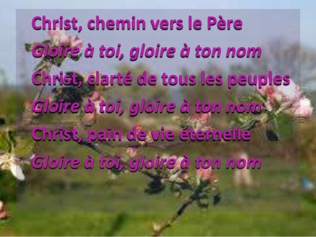 Christ, chemin vers le Père Gloire à toi, gloire à ton nom Christ, clarté de tous les peuples Gloire à toi, gloire à ton n...