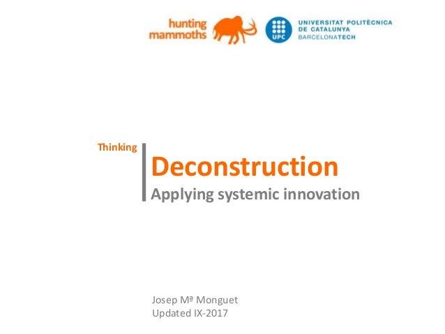 huntingmammoths Deconstruction Applying systemic innovation   Josep Mª Monguet Updated IX-2017 Thinking