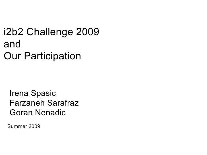 i2b2 Challenge 2009 and Our Participation    Irena Spasic  Farzaneh Sarafraz  Goran Nenadic Summer 2009