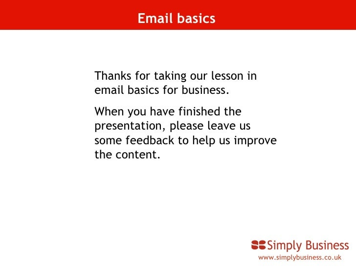 www.simplybusiness.co.uk Email basics Thanks for taking our lesson in email basics for business.  When you have finished t...