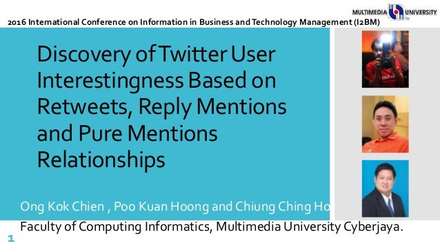 Discovery ofTwitterUser Interestingness Based on Retweets, Reply Mentions and Pure Mentions Relationships Ong Kok Chien , ...