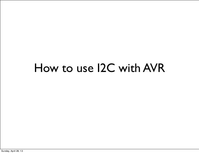 How to use I2C with AVRSunday, April 28, 13