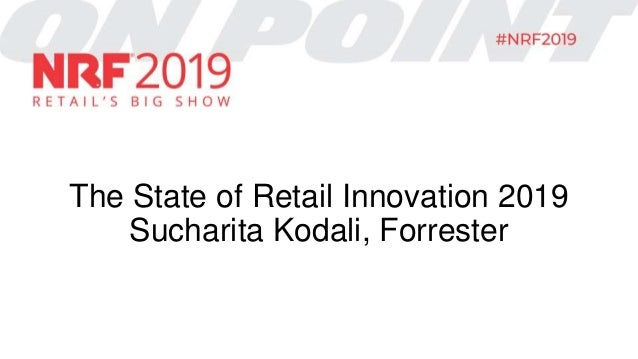 The State of Retail Innovation 2019 Sucharita Kodali, Forrester