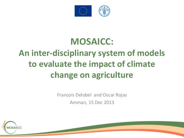 MOSAICC:  An inter-disciplinary system of models to evaluate the impact of climate change on agriculture Francois Delobel ...