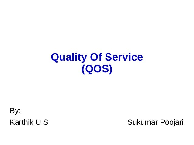 Quality Of Service (QOS) By: Karthik U S Sukumar Poojari