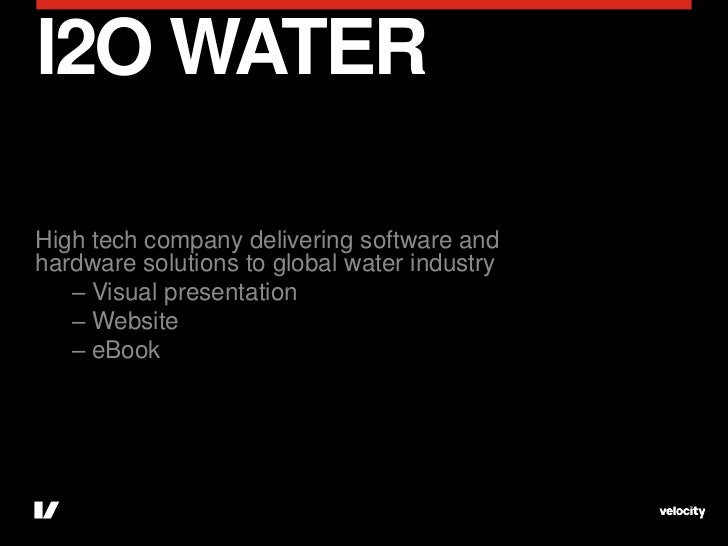 I2O WATERHigh tech company delivering software andhardware solutions to global water industry   – Visual presentation   – ...