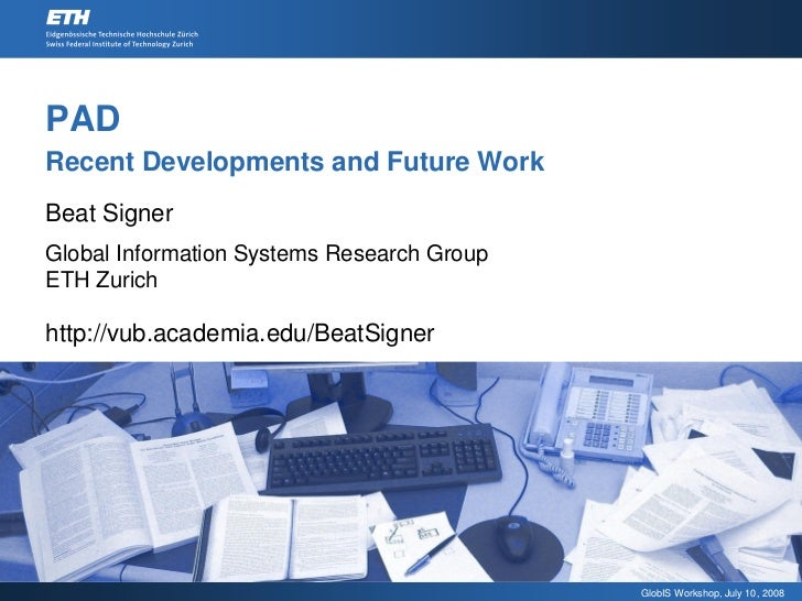 PAD Recent Developments and Future Work Beat Signer Global Information Systems Research Group ETH Zurich  http://vub.acade...