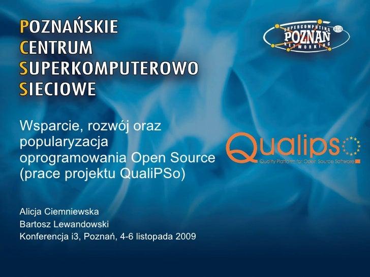 Wsparcie, rozwój oraz  popularyzacja  oprogramowania Open Source (prace projektu QualiPSo) Alicja Ciemniewska Bartosz Lewa...
